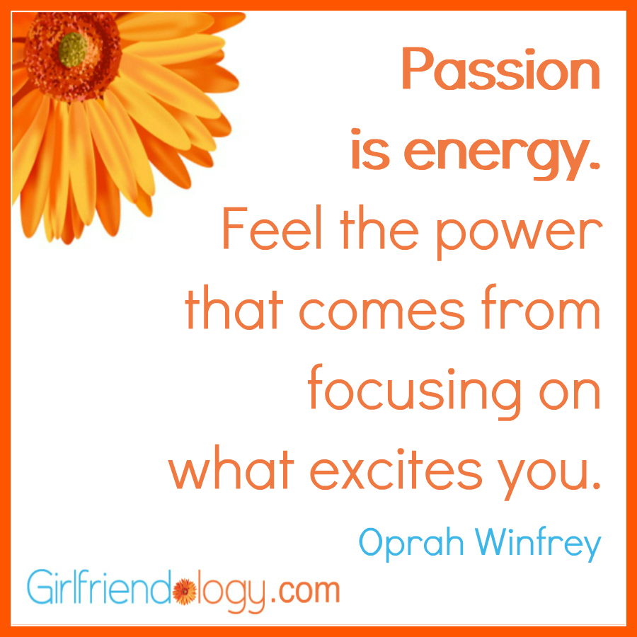 What excites you? Find your passion!